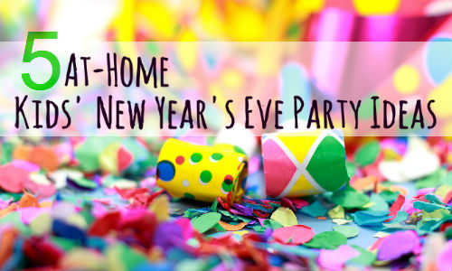 New Year's Eve Party Ideas with Kids | Help! We've Got Kids