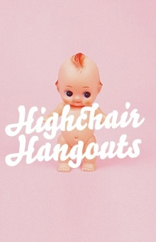 Highchair Hangouts
