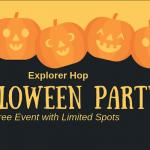 Explorer Hop Halloween Party